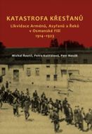 Katastrofa křesťanů:Likvidace Arménů, Asyřanů a Řeků v Osmanské říši v letech 1914-1923