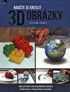 Naučte se kreslit 3D obrázky: Realististické trojrozměrné kresby - ilustrovaný a fotografický průvodce