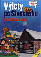 Výlety po Slovensku s deťmi i bez nich (aktualizované vydanie)
