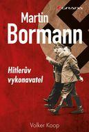 Martin Bormann - Hitlerův vykonavatel