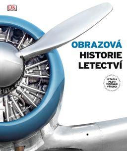 Obrazová historie letectví - Letadla , piloti, vizionáŕi, výrobci (v češtine)