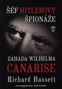 Šéf Hitlerovy špionáže - Záhada Wilhelma Canarise